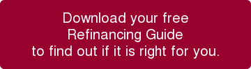 Download your free Refinancing Guide to find out if it is right for you.