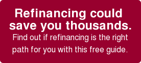 Refinancing could  save you thousands. Find out if refinancing is the right path for you with this free guide.
